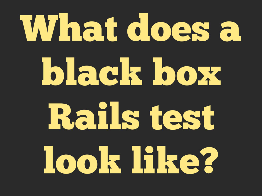 What does a black box Rails test look like?