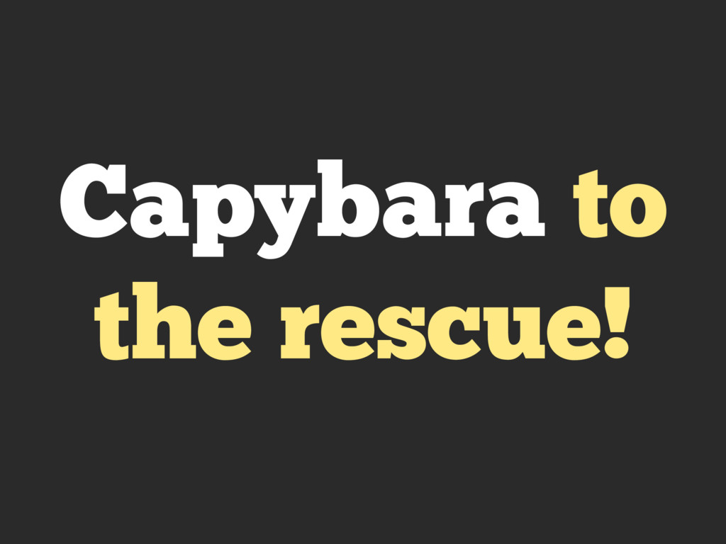 Capybara to the rescue!