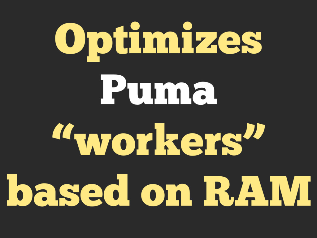 "Optimizes Puma ""workers"" based on RAM"