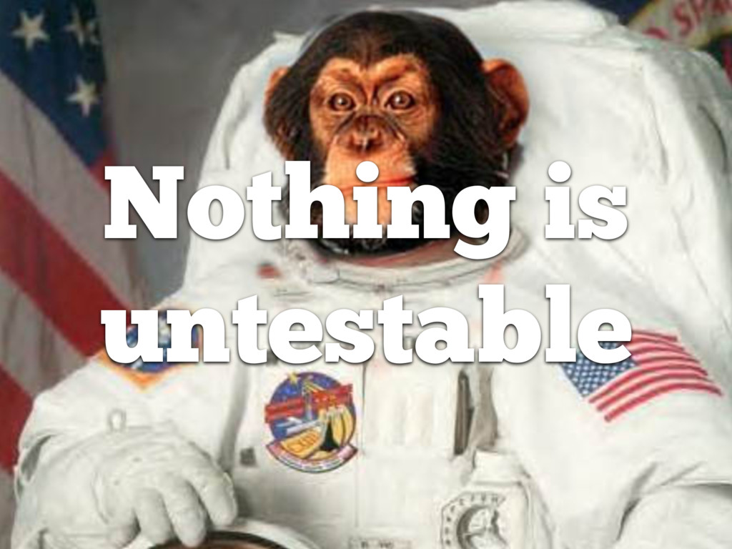 Nothing is untestable