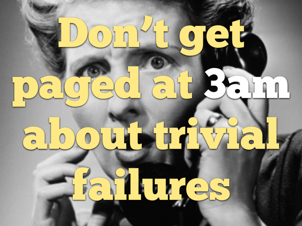 Don't get paged at 3am about trivial failures