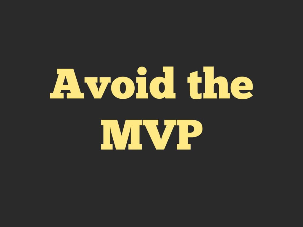 Avoid the MVP