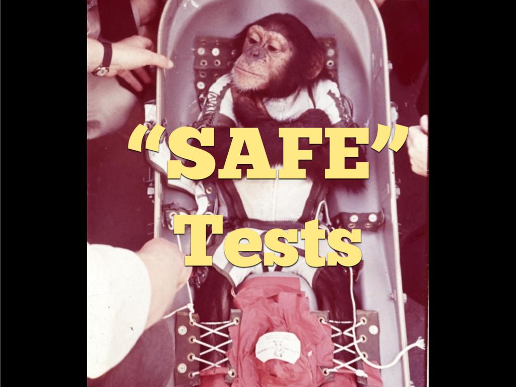 """""""SAFE"""" Tests"""