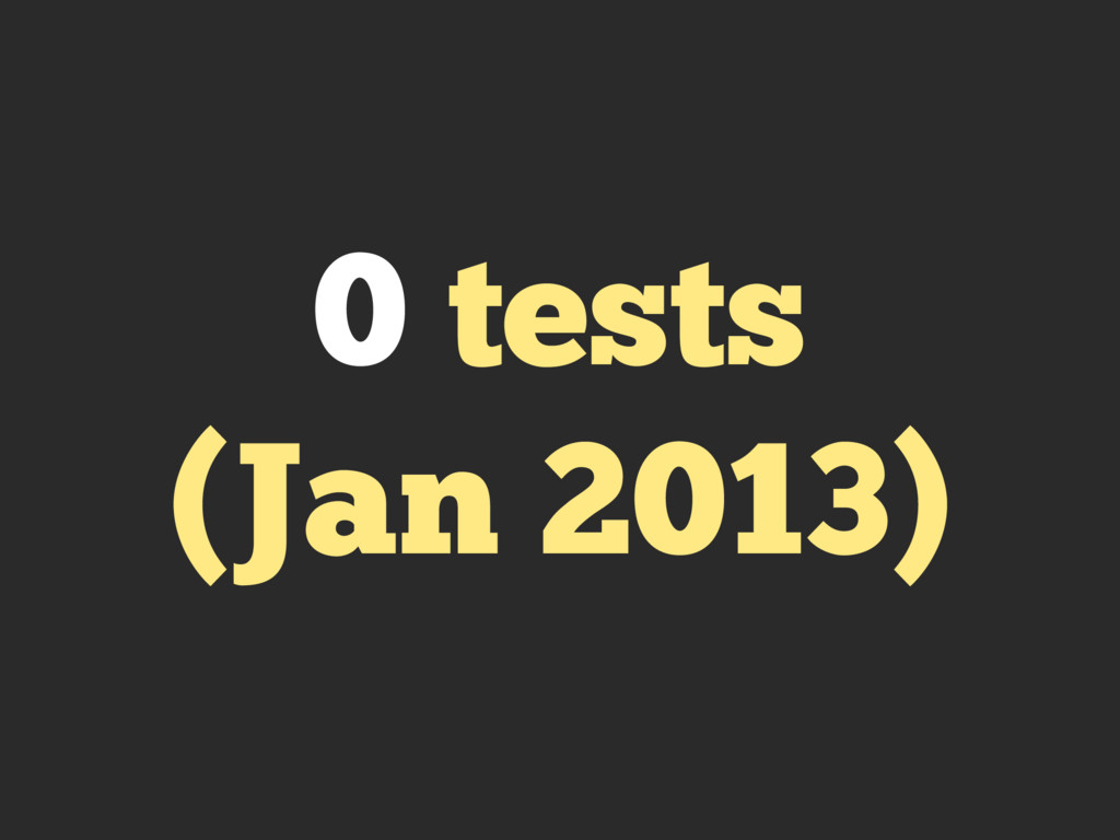 0 tests (Jan 2013)