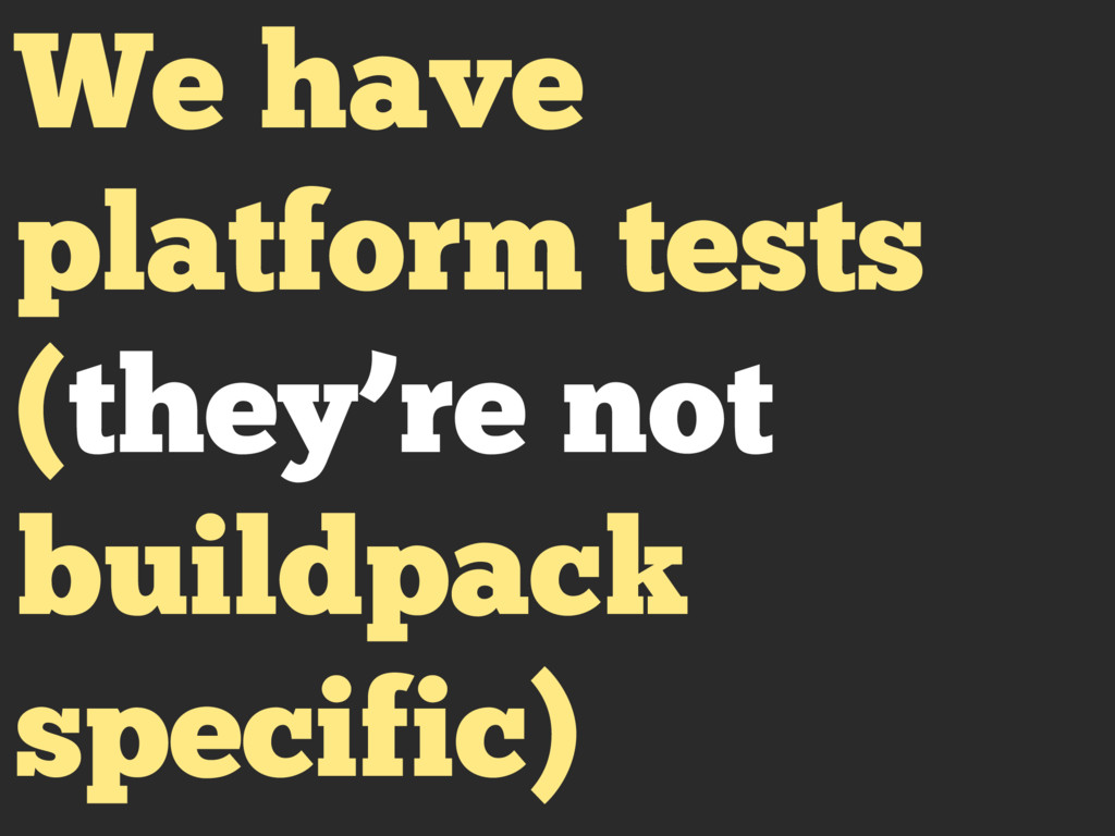 We have platform tests (they're not buildpack s...