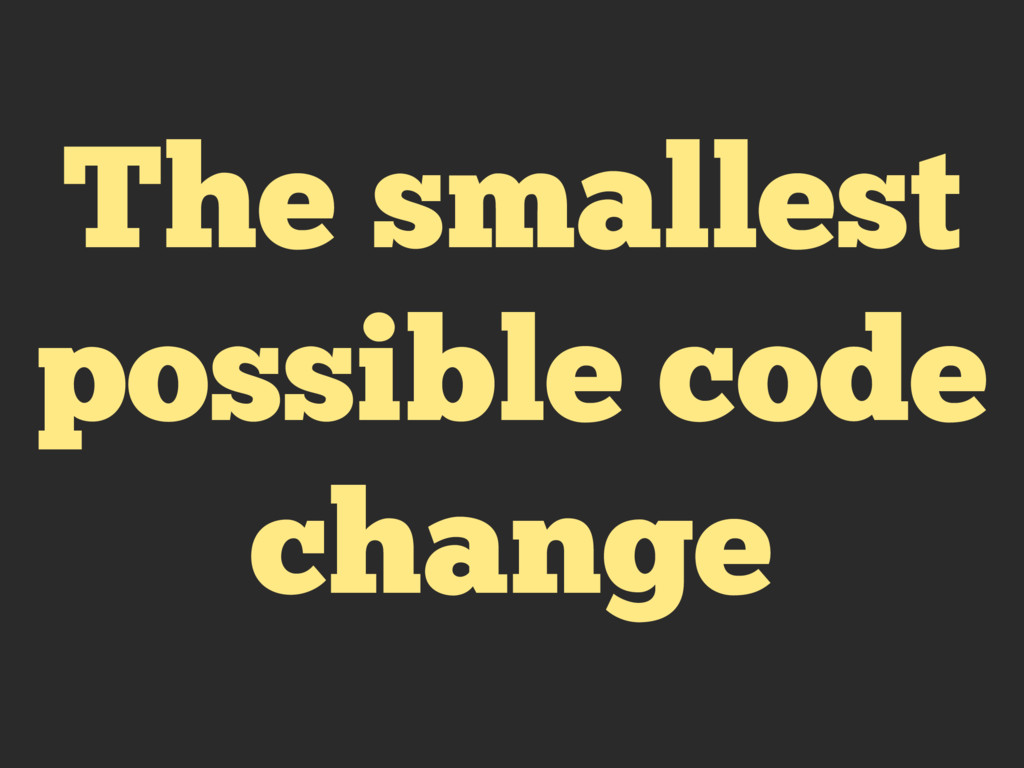 The smallest possible code change