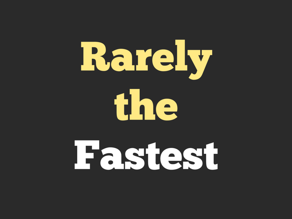 Rarely the Fastest