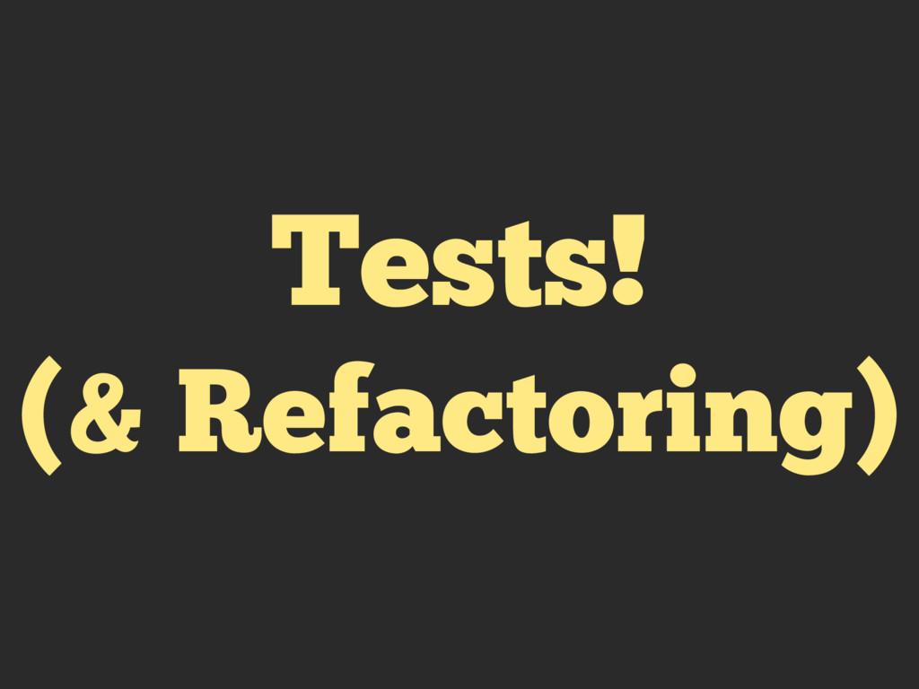 Tests! (& Refactoring)
