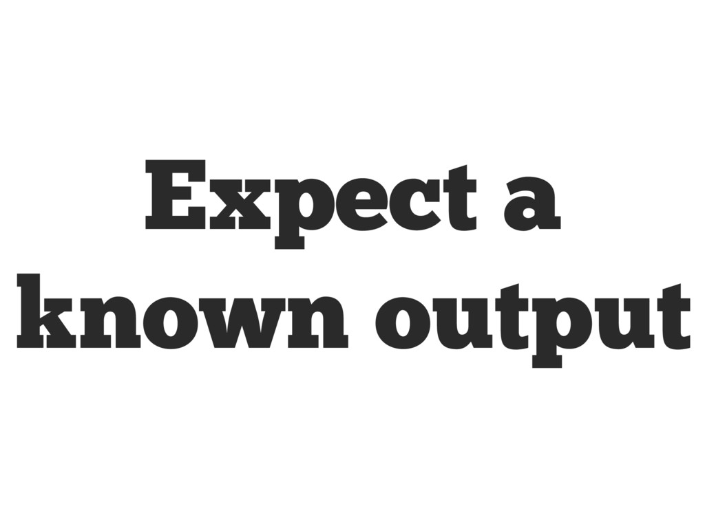 Expect a known output