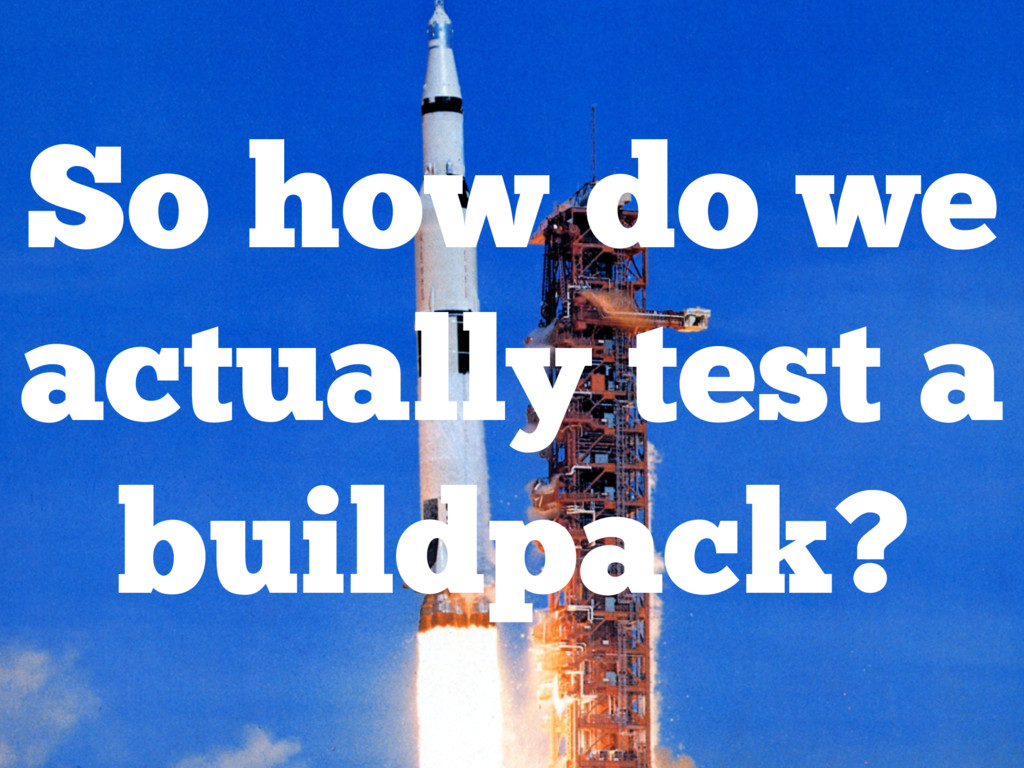 So how do we actually test a buildpack?