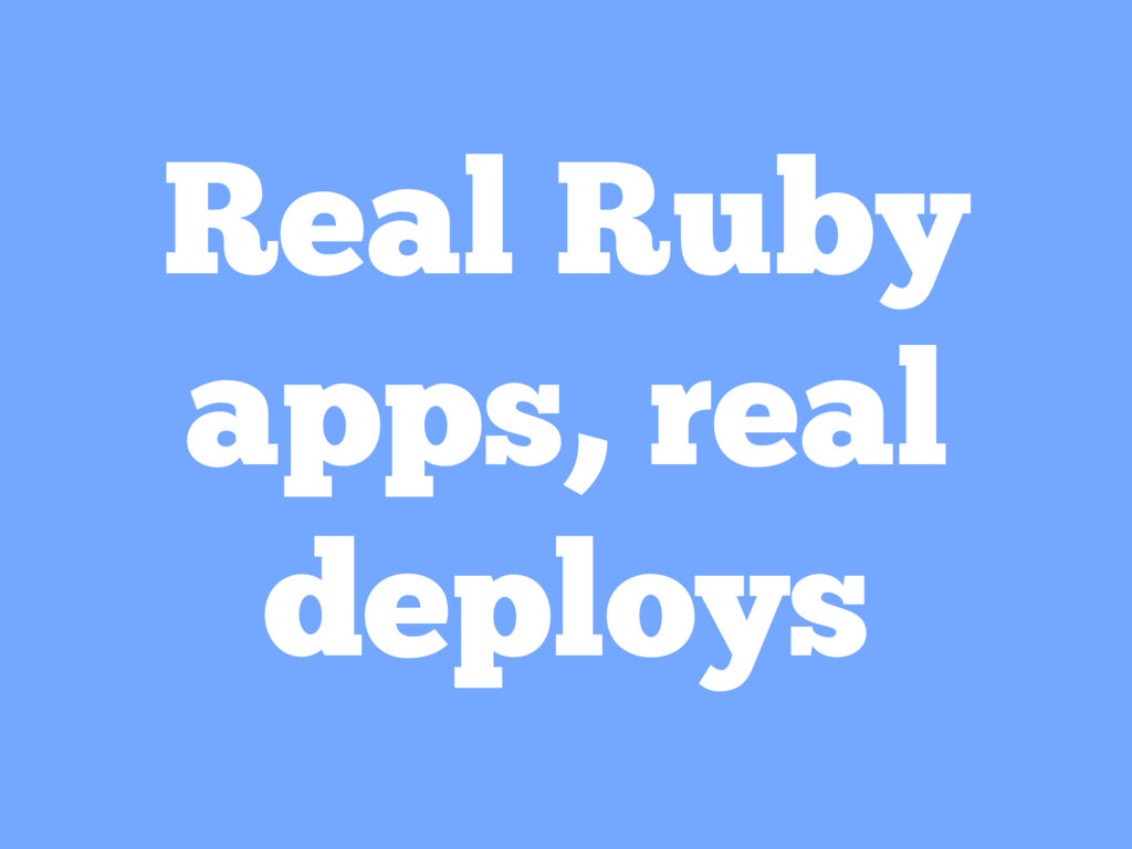 Real Ruby apps, real deploys
