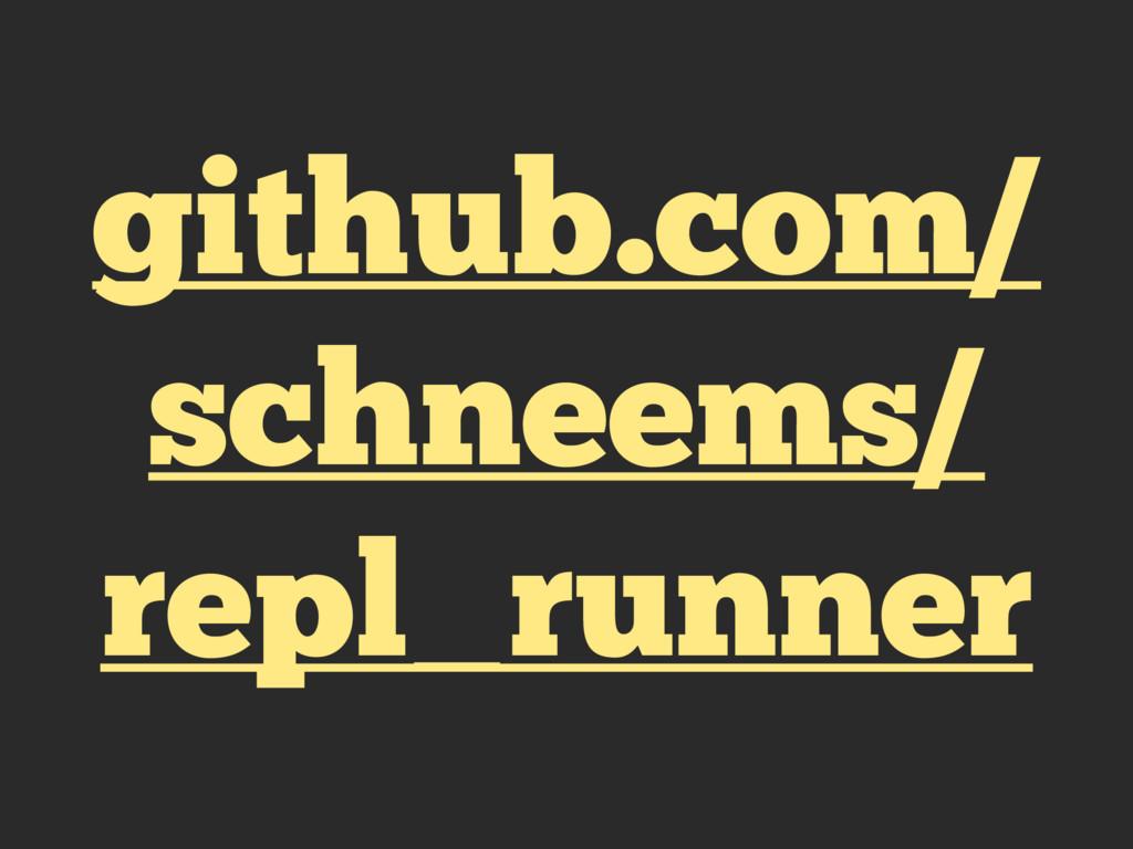 github.com/ schneems/ repl_runner
