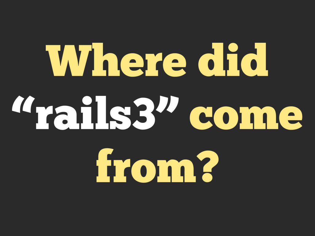 "Where did ""rails3"" come from?"