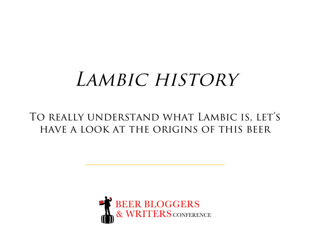 Lambic history To really understand what Lambic...