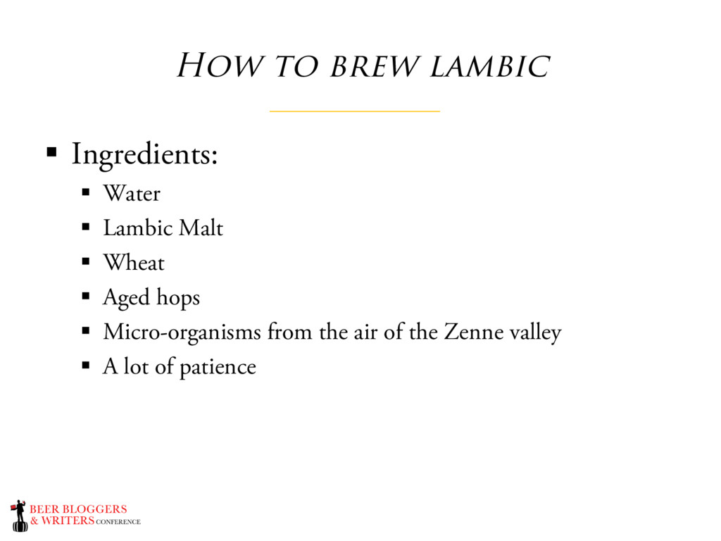 How to brew lambic § Ingredients: § Water § Lam...