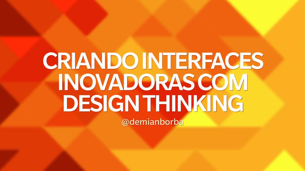 CRIANDO INTERFACES INOVADORAS COM DESIGN THINK...