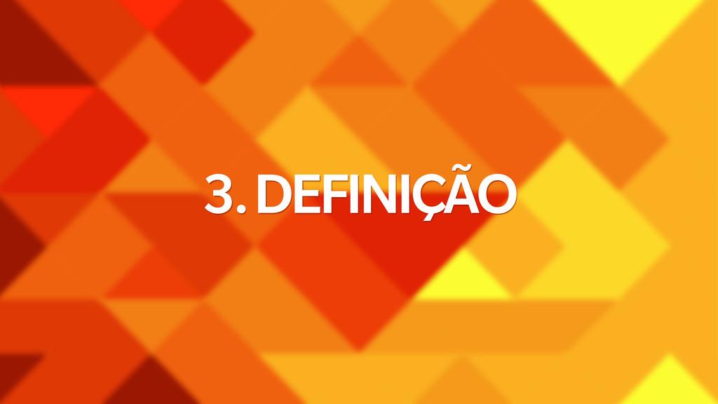 3. DEFINIÇÃO