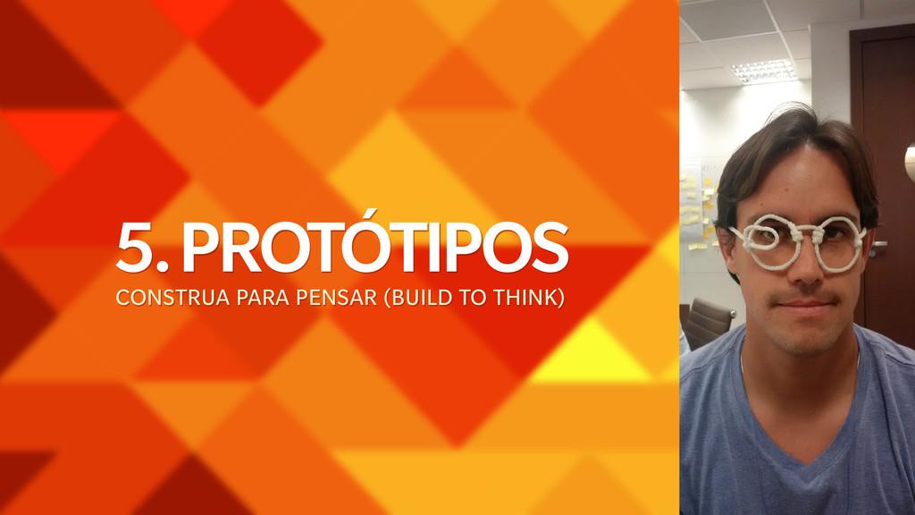 5. PROTÓTIPOS CONSTRUA PARA PENSAR (BUILD TO TH...