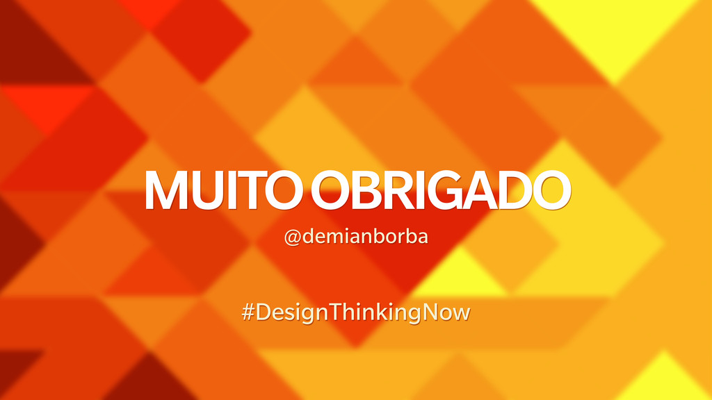 MUITO OBRIGADO @demianborba #DesignThinkingNow