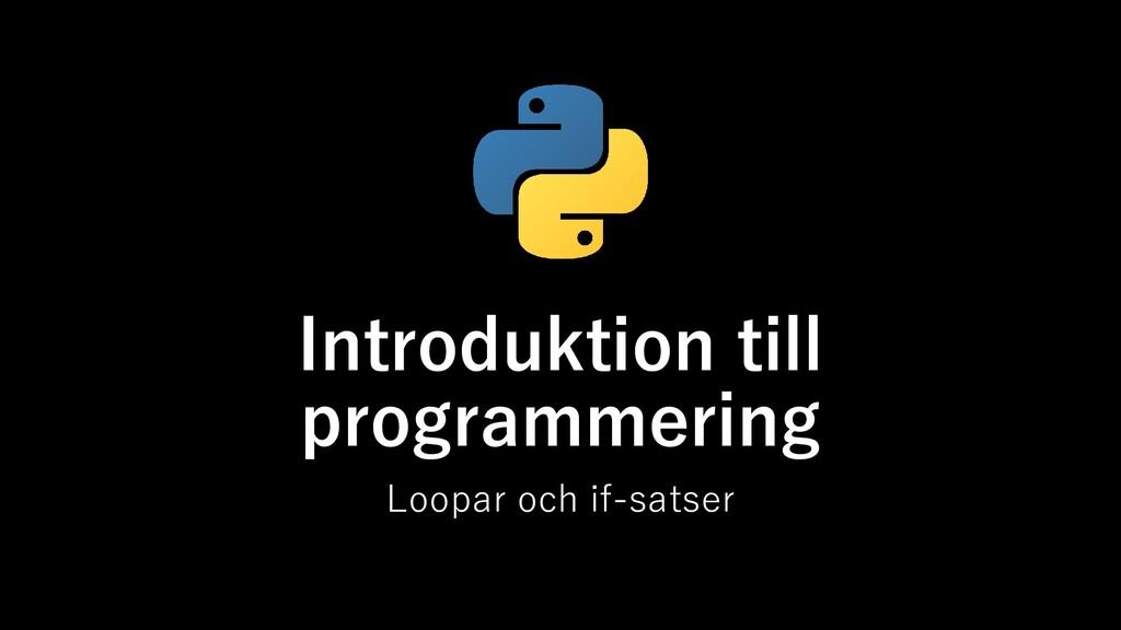Introduktion till programmering Loopar och if-s...