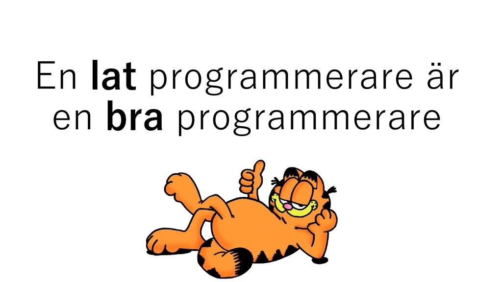 En lat programmerare är en bra programmerare