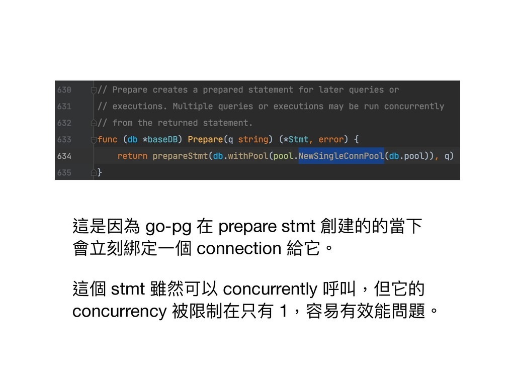 這是因為 go-pg 在 prepare stmt 創建的的當下 會立刻綁定⼀個 conne...