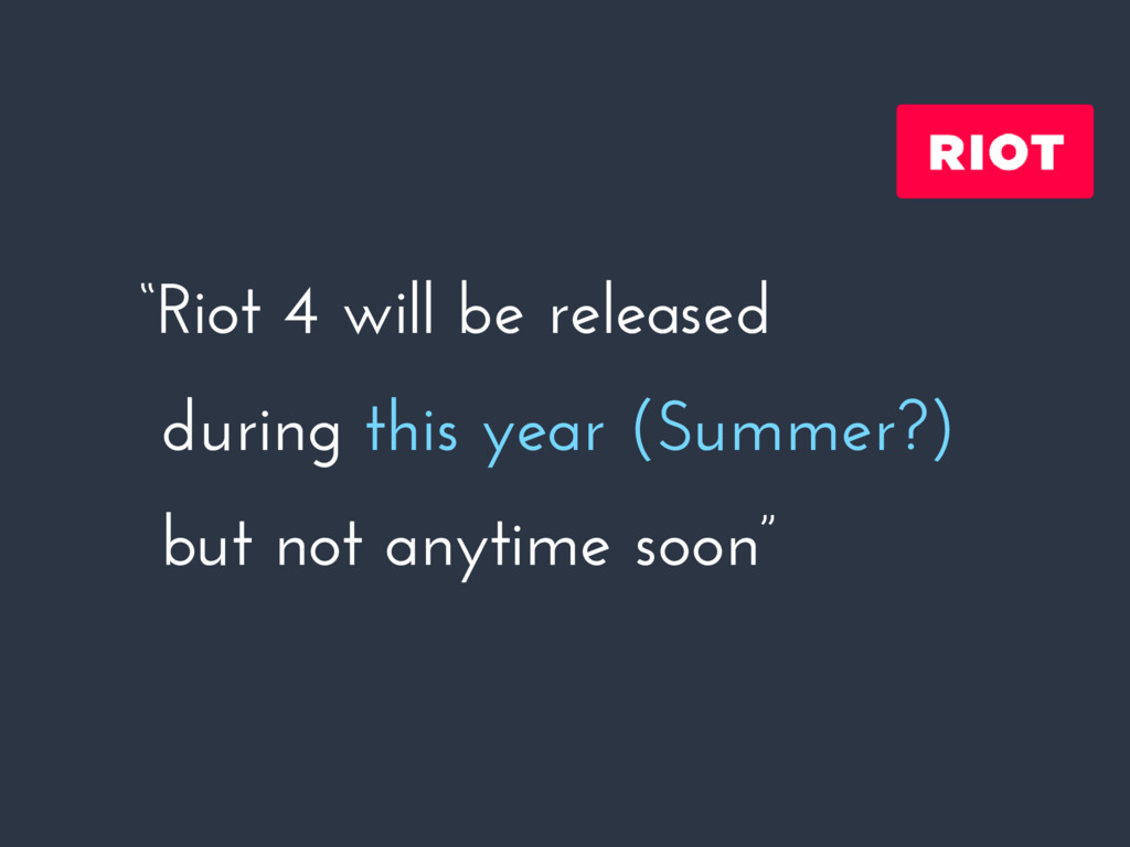 """""""Riot 4 will be released during this year (Summ..."""