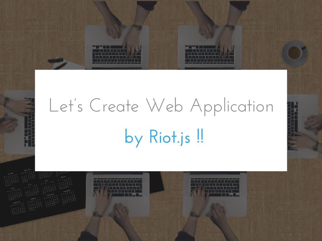Let's Create Web Application by Riot.js !!