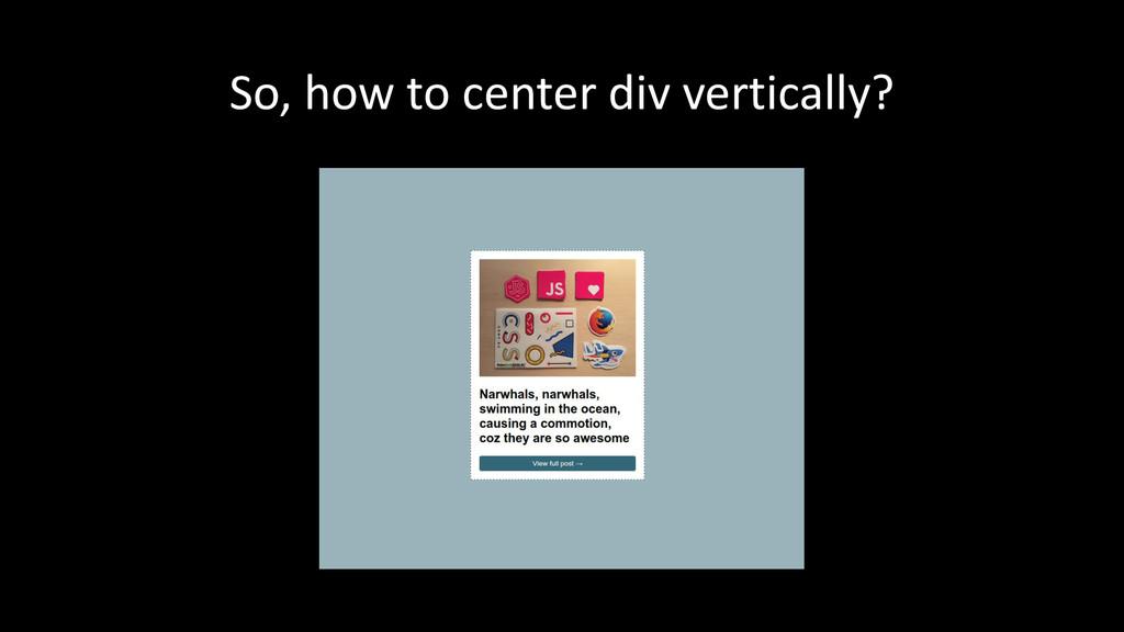 So, how to center div vertically?