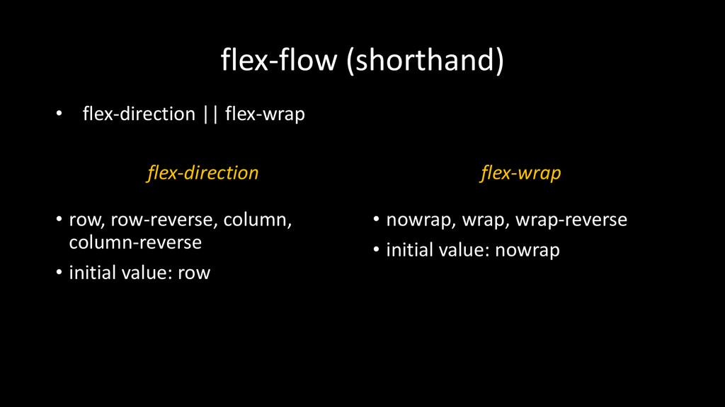 flex-flow (shorthand) flex-direction • row, row...