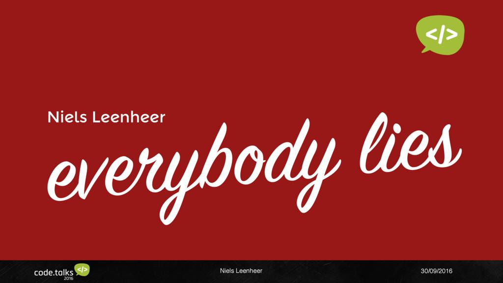 everybody lies Niels Leenheer 30/09/2016 Niels ...