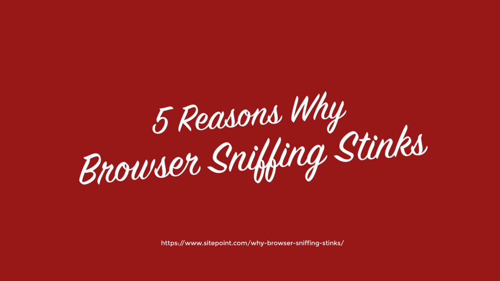 5 Reasons Why  Browser Sniffing Stinks https:/...