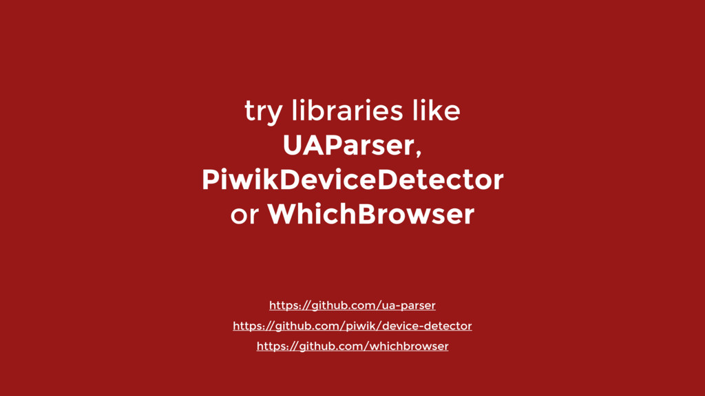 try libraries like UAParser,  PiwikDeviceDete...