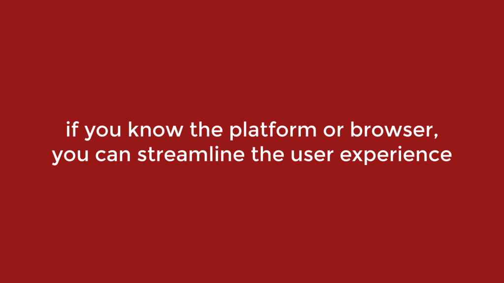 if you know the platform or browser, 