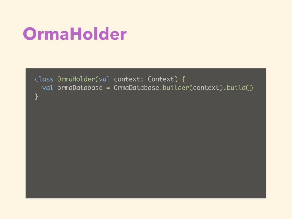 OrmaHolder class OrmaHolder(val context: Contex...