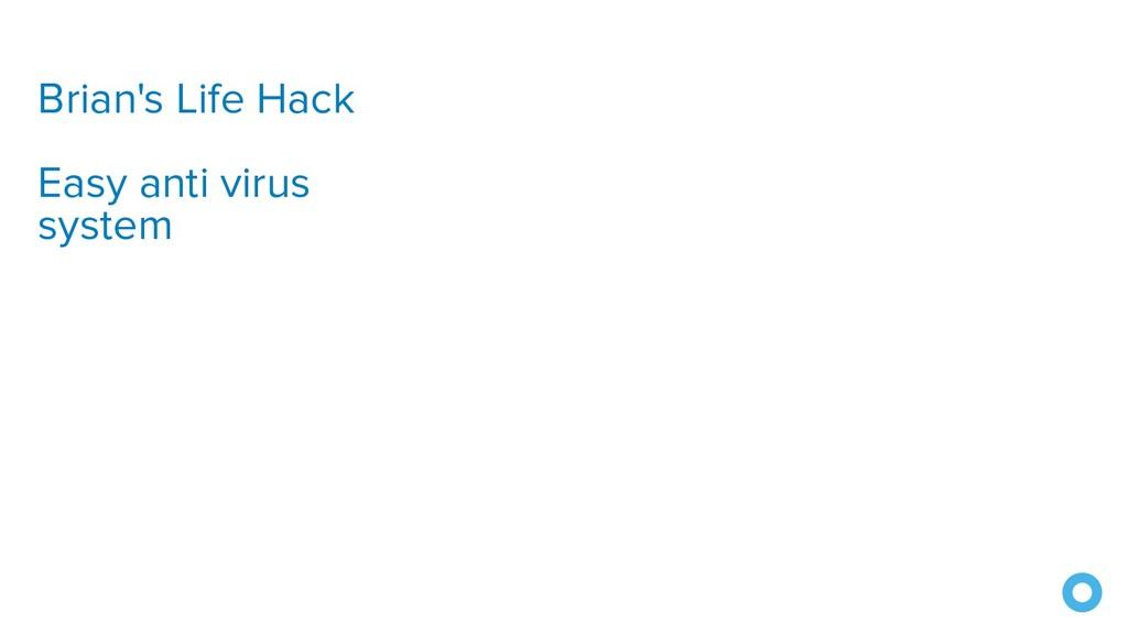Brian's Life Hack Easy anti virus system