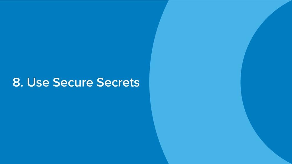 8. Use Secure Secrets