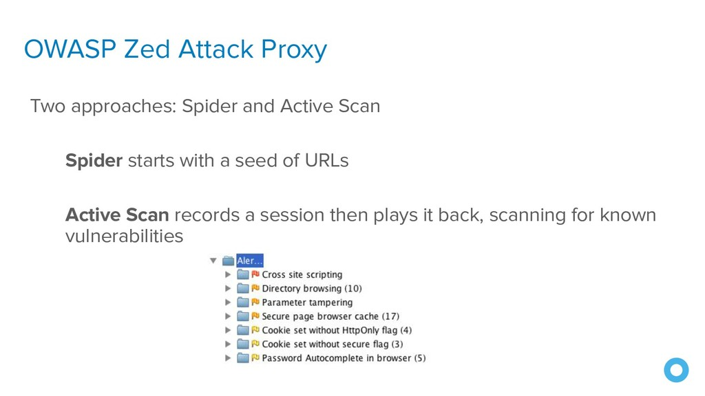 OWASP Zed Attack Proxy Two approaches: Spider a...
