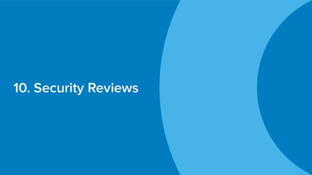 10. Security Reviews