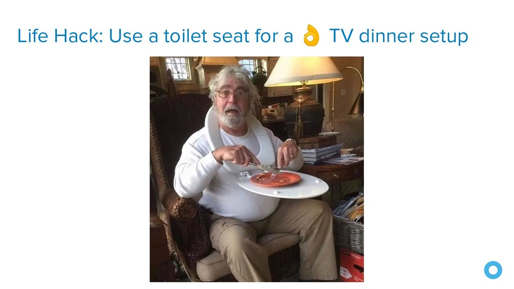 Life Hack: Use a toilet seat for a  TV dinner s...
