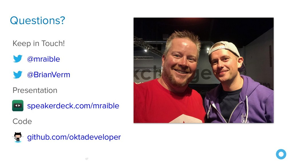 Questions? 67 Keep in Touch! @mraible @BrianVer...