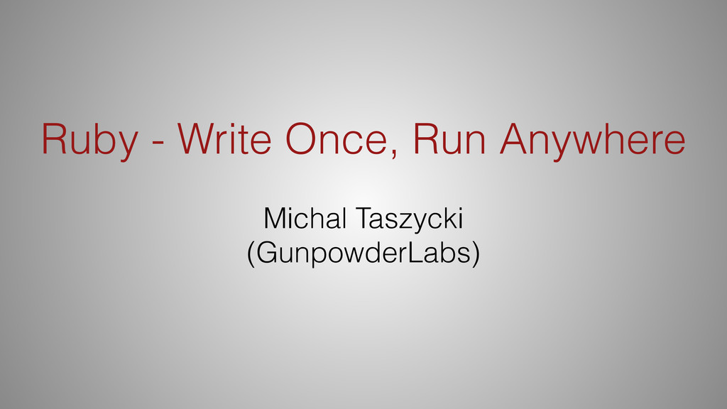 Ruby - Write Once, Run Anywhere Michal Taszycki...