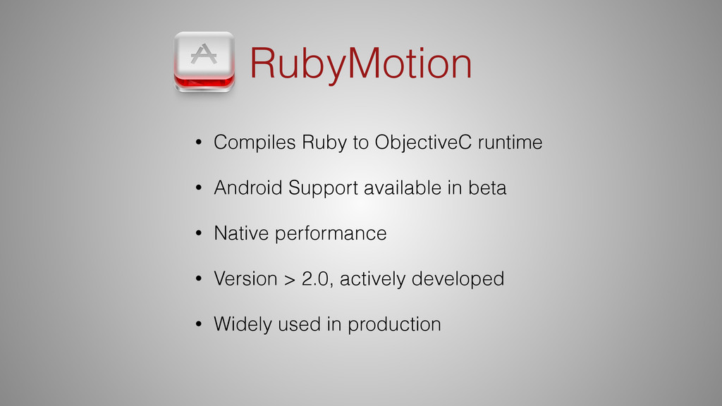 RubyMotion • Compiles Ruby to ObjectiveC runtim...