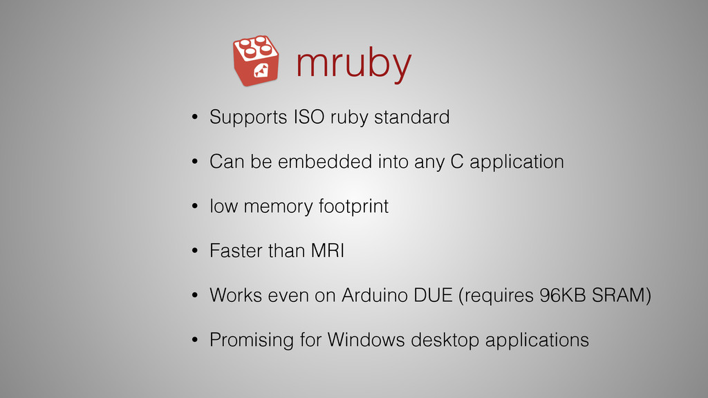 mruby • Supports ISO ruby standard • Can be emb...