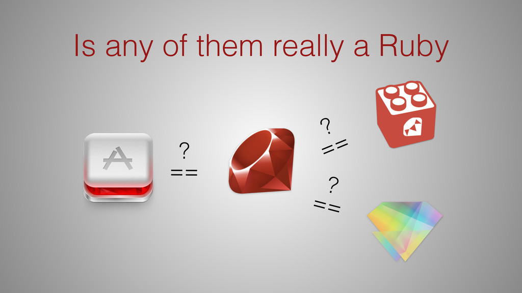 Is any of them really a Ruby == ? == ? == ?