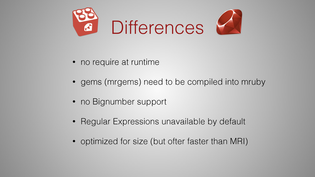 Differences • no require at runtime • gems (mrg...