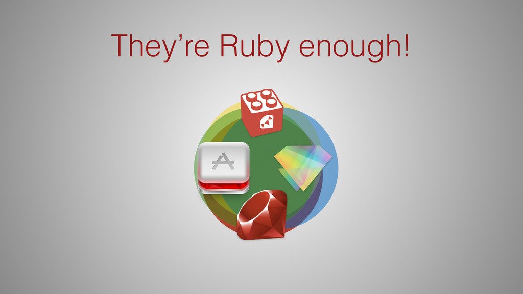 They're Ruby enough!