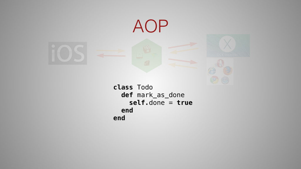 AOP class Todo def mark_as_done self.done = tru...