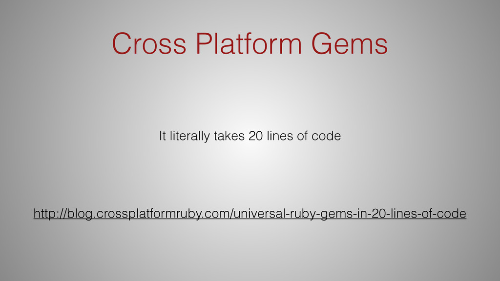 Cross Platform Gems It literally takes 20 lines...