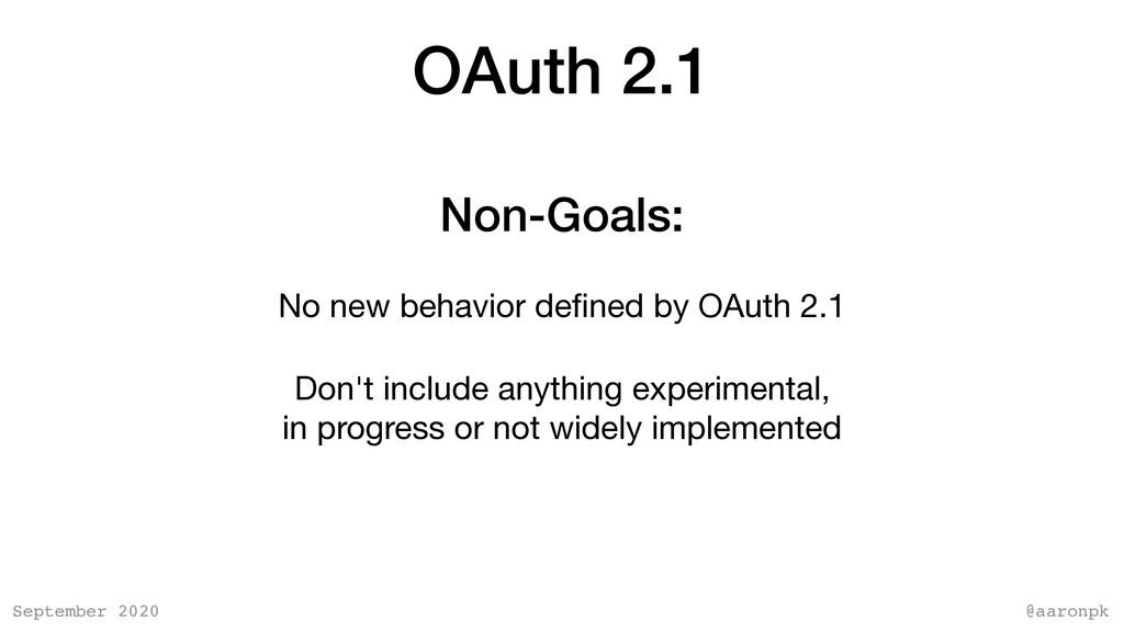 @aaronpk September 2020 OAuth 2.1 No new behavi...
